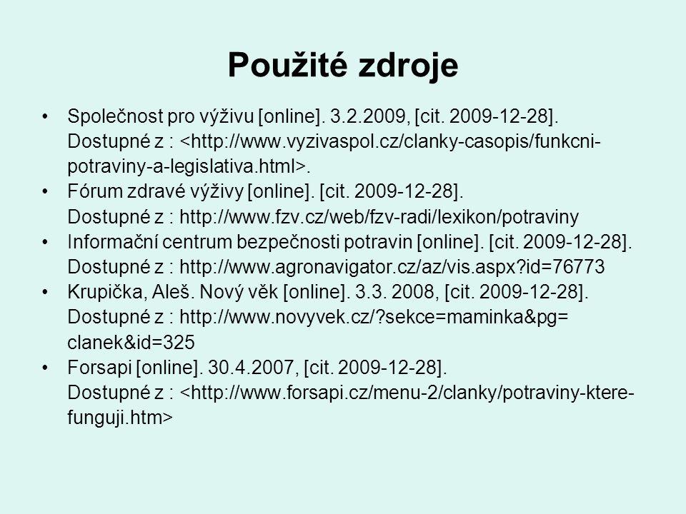 Použité zdroje Společnost pro výživu [online]. 3.2.2009, [cit. 2009-12-28]. Dostupné z : <http://www.vyzivaspol.cz/clanky-casopis/funkcni-